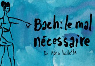 Bach : le mal nécessaire   Dessiné par Francis Desharnais