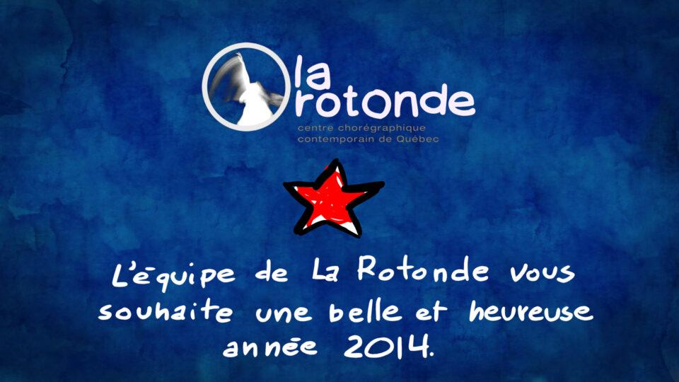 L'équipe de La Rotonde vous souhaite une belle et heureuse année 2014!
