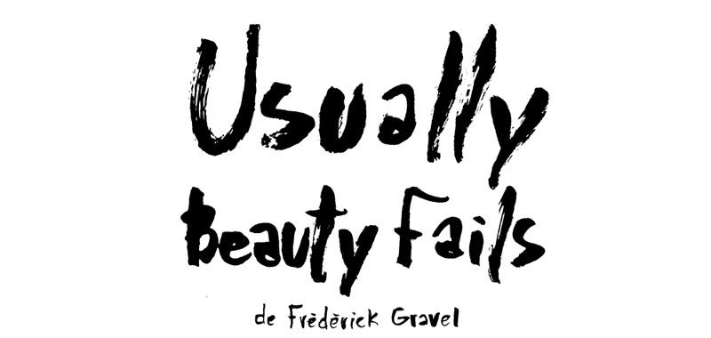 Usually Beauty Fails, en croquis – Francis Desharnais