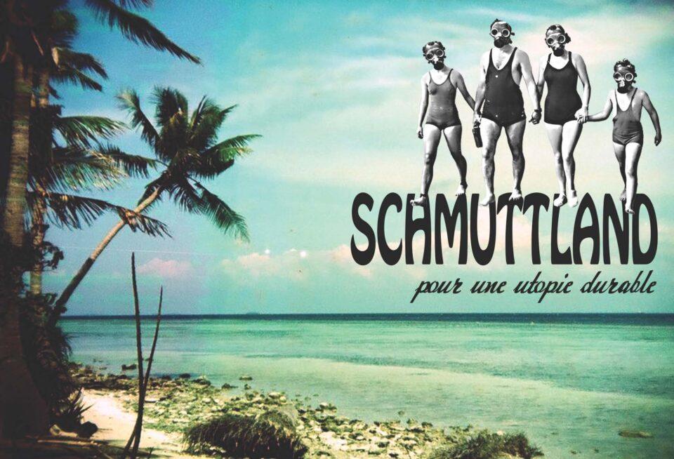 Vérité ou utopie, qu'importe! Visitez Schmuttland!